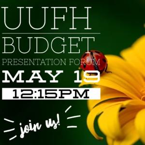 UUFH Budget Presentation Forum, 12:15 pm @ Main Hall